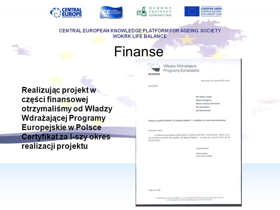 Finanse Realizując projekt w części finansowej otrzymaliśmy od Władzy Wdrażającej Programy Europejskie w Polsce Certyfikat za I-szy okres realizacji projektu CENTRAL EUROPEAN KNOWLEDGE PLATFORM FOR AGEING SOCIETY WOKRK LIFE BALANCE