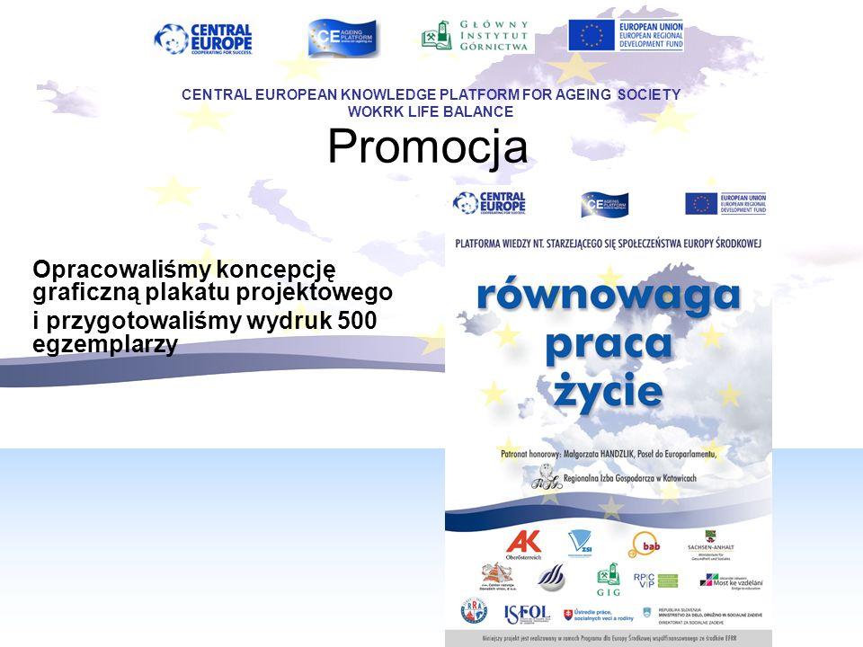Promocja Opracowaliśmy koncepcję graficzną plakatu projektowego i przygotowaliśmy wydruk 500 egzemplarzy CENTRAL EUROPEAN KNOWLEDGE PLATFORM FOR AGEING SOCIETY WOKRK LIFE BALANCE