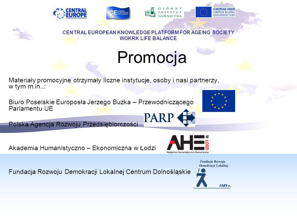 Promocja Materiały promocyjne otrzymały liczne instytucje, osoby i nasi partnerzy, w tym m.in..: Biuro Poselskie Europosła Jerzego Buzka – Przewodniczącego Parlamentu UE Polska Agencja Rozwoju Przedsiębiorczości Akademia Humanistyczno – Ekonomiczna w Łodzi Fundacja Rozwoju Demokracji Lokalnej Centrum Dolnośląskie CENTRAL EUROPEAN KNOWLEDGE PLATFORM FOR AGEING SOCIETY WOKRK LIFE BALANCE