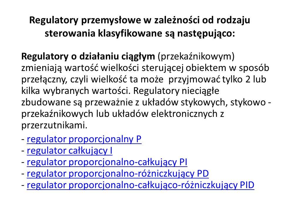 Regulatory przemysłowe w zależności od rodzaju sterowania klasyfikowane są następująco: Regulatory o działaniu ciągłym (przekaźnikowym) zmieniają wart