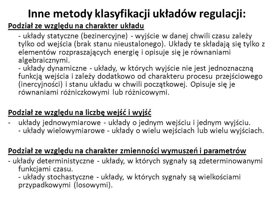 Inne metody klasyfikacji układów regulacji: Podział ze względu na charakter układu - układy statyczne (bezinercyjne) - wyjście w danej chwili czasu za