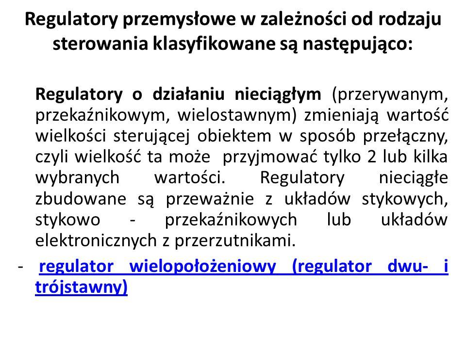 Regulatory przemysłowe w zależności od rodzaju sterowania klasyfikowane są następująco: Regulatory o działaniu nieciągłym (przerywanym, przekaźnikowym