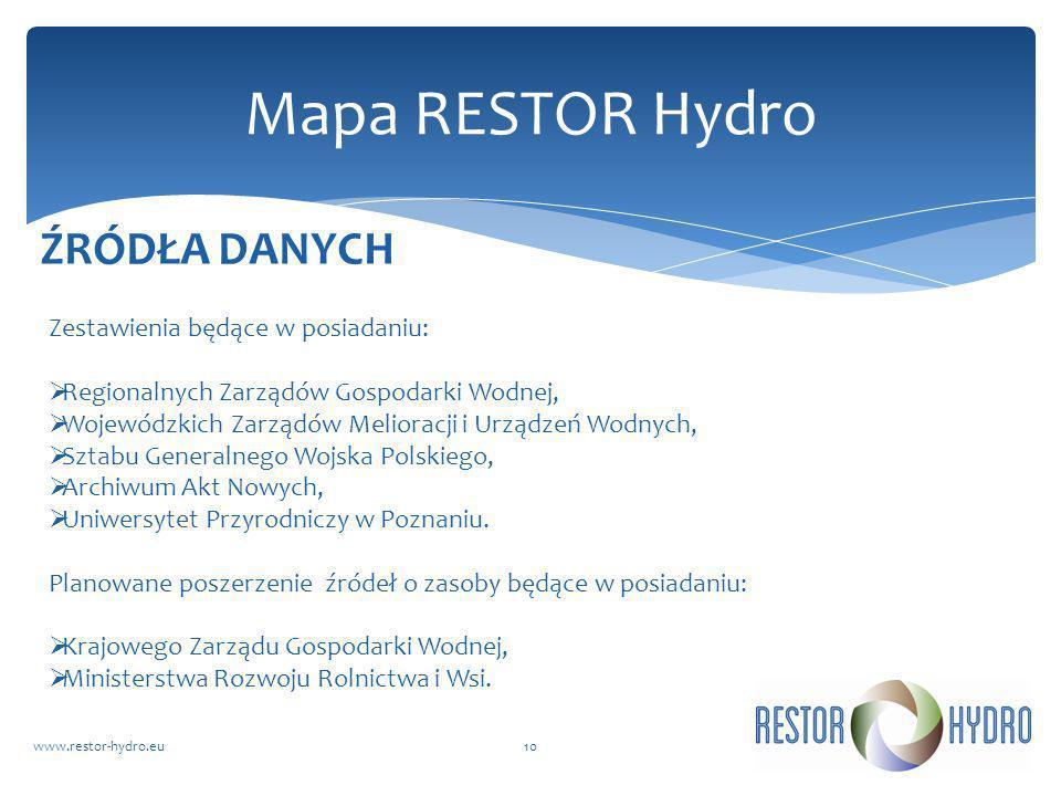 RESTOR Hydrowww.restor-hydro.eu10 Mapa RESTOR Hydro Zestawienia będące w posiadaniu: Regionalnych Zarządów Gospodarki Wodnej, Wojewódzkich Zarządów Me
