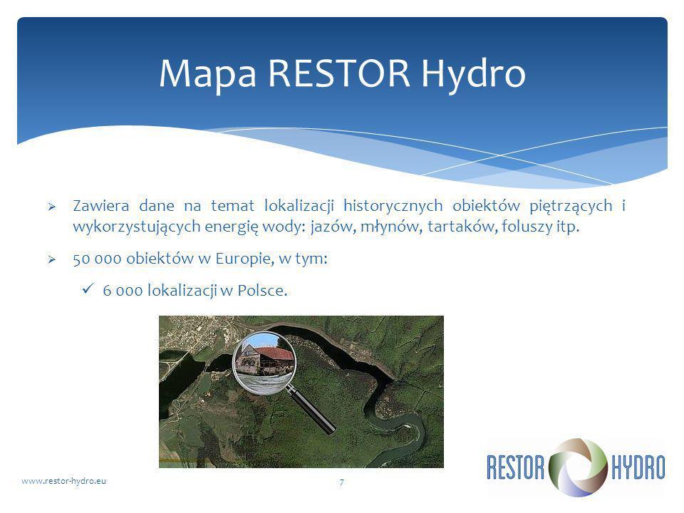 RESTOR Hydrowww.restor-hydro.eu8 Mapa RESTOR Hydro DANE O OBIEKTACH Współrzędne GPS Typ obiektu (jaz, młyn, inny obiekt) Stan obiektu Potencjał energetyczny Dodatkowe dane (wysokość piętrzenia, wielkość przepływu, dostępność sieci elektroenergetycznej, ocena ograniczeń środowiskowych, ocena wartości historycznej obiektu i inne)