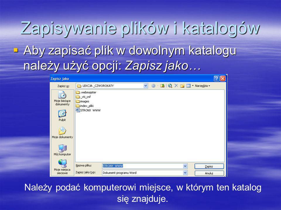 Zapisywanie plików i katalogów Aby zapisać plik w dowolnym katalogu należy użyć opcji: Zapisz jako… Aby zapisać plik w dowolnym katalogu należy użyć o