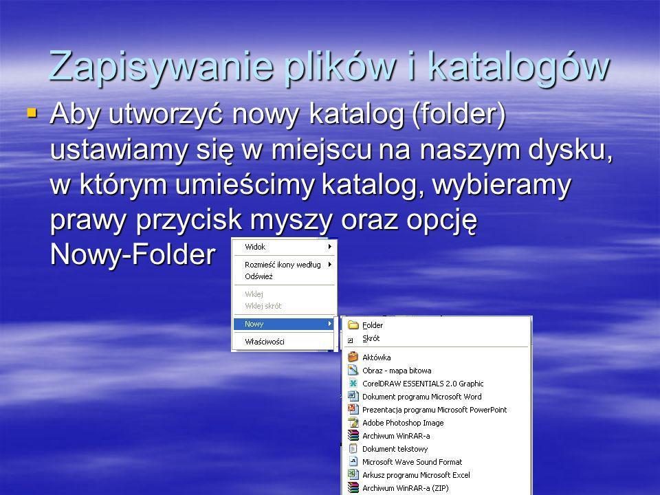 Zapisywanie plików i katalogów Aby utworzyć nowy katalog (folder) ustawiamy się w miejscu na naszym dysku, w którym umieścimy katalog, wybieramy prawy
