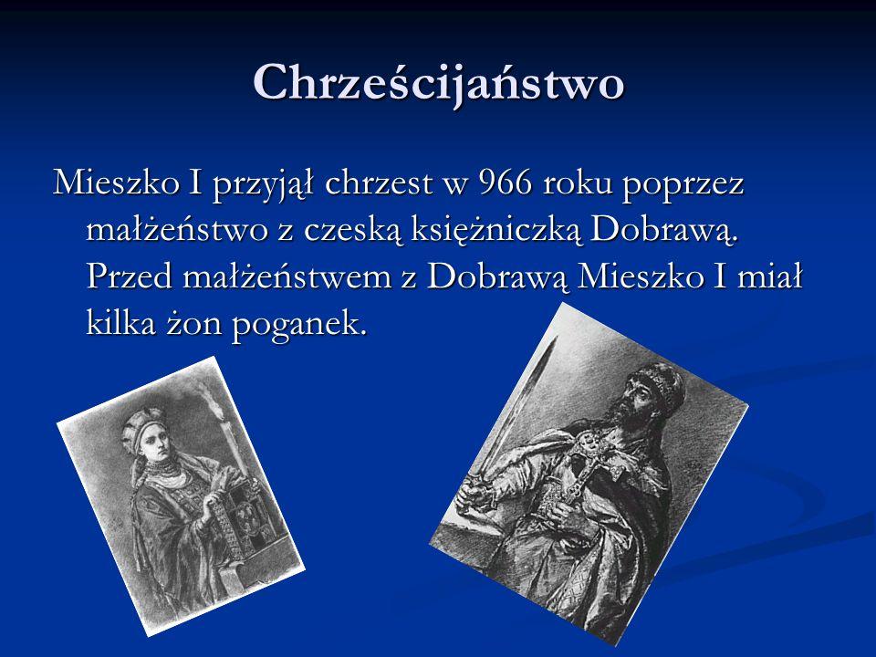 Znaczenie przyjęcia chrześcijaństwa Po przyjęciu chrztu książę Mieszko I stał się równy innym władcom, którzy byli chrześcijanami.