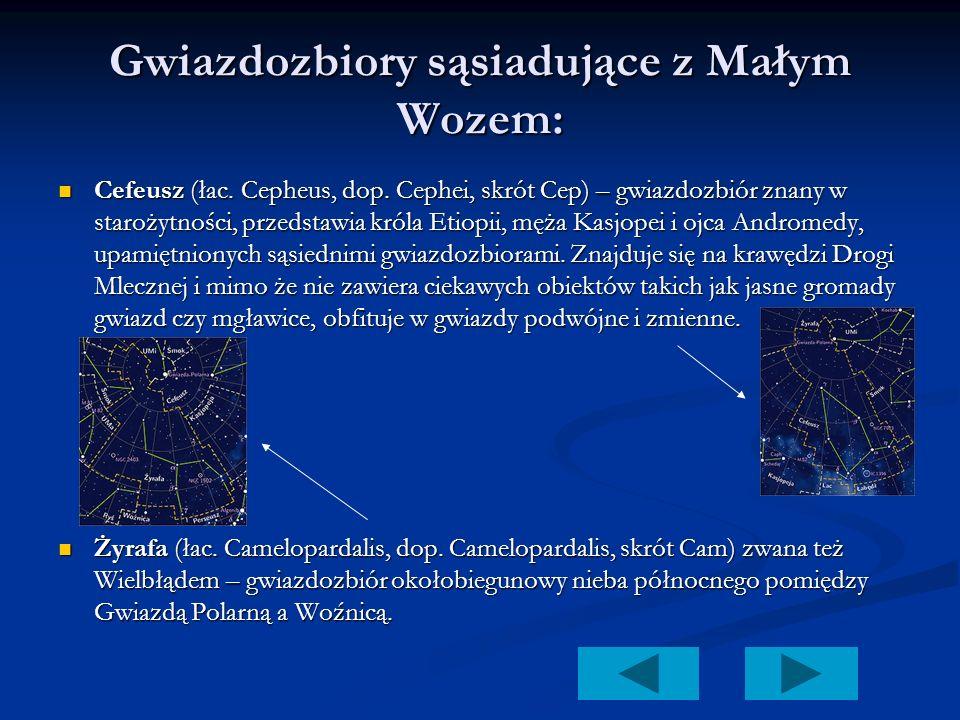 Gwiazdozbiory sąsiadujące z Małym Wozem: Cefeusz (łac. Cepheus, dop. Cephei, skrót Cep) – gwiazdozbiór znany w starożytności, przedstawia króla Etiopi