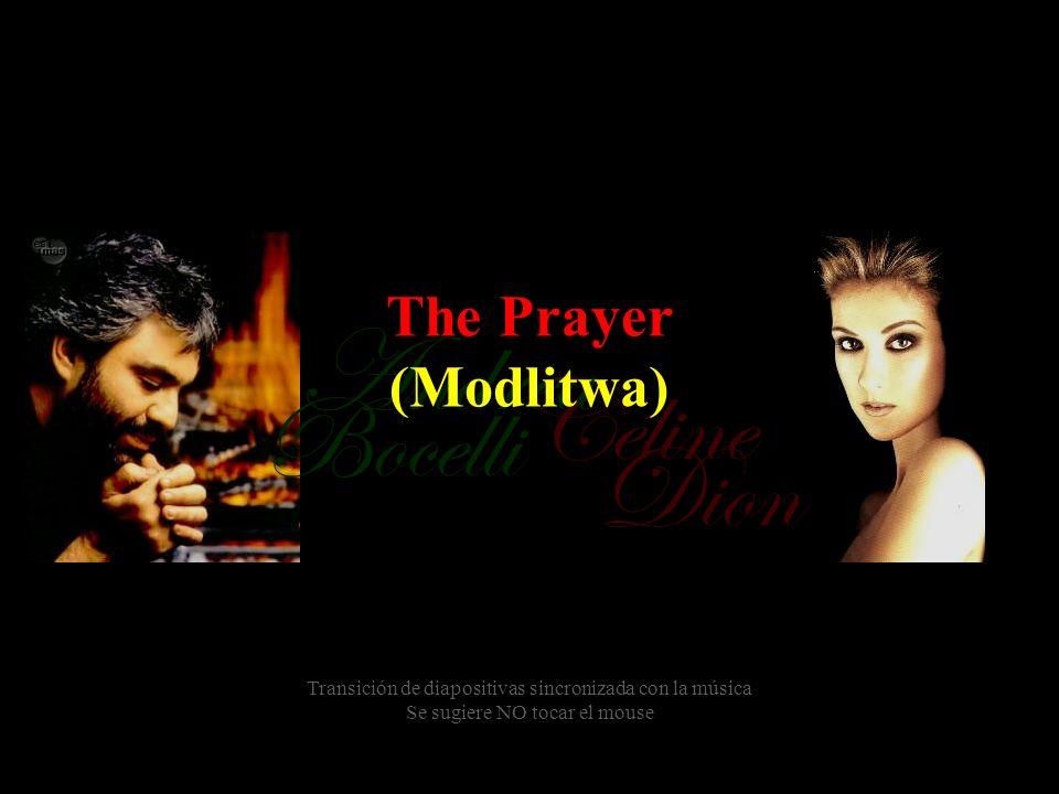 Céline Bocelli Dion Andrea The Prayer (Modlitwa) Transición de diapositivas sincronizada con la música Se sugiere NO tocar el mouse
