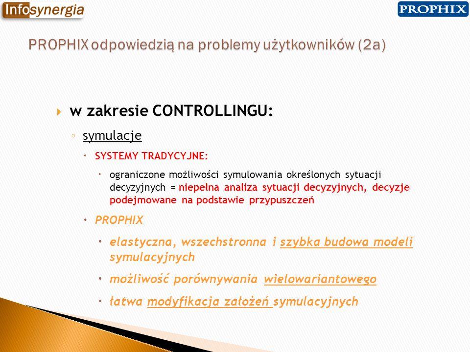 w zakresie CONTROLLINGU: symulacje SYSTEMY TRADYCYJNE: ograniczone możliwości symulowania określonych sytuacji decyzyjnych = niepełna analiza sytuacji