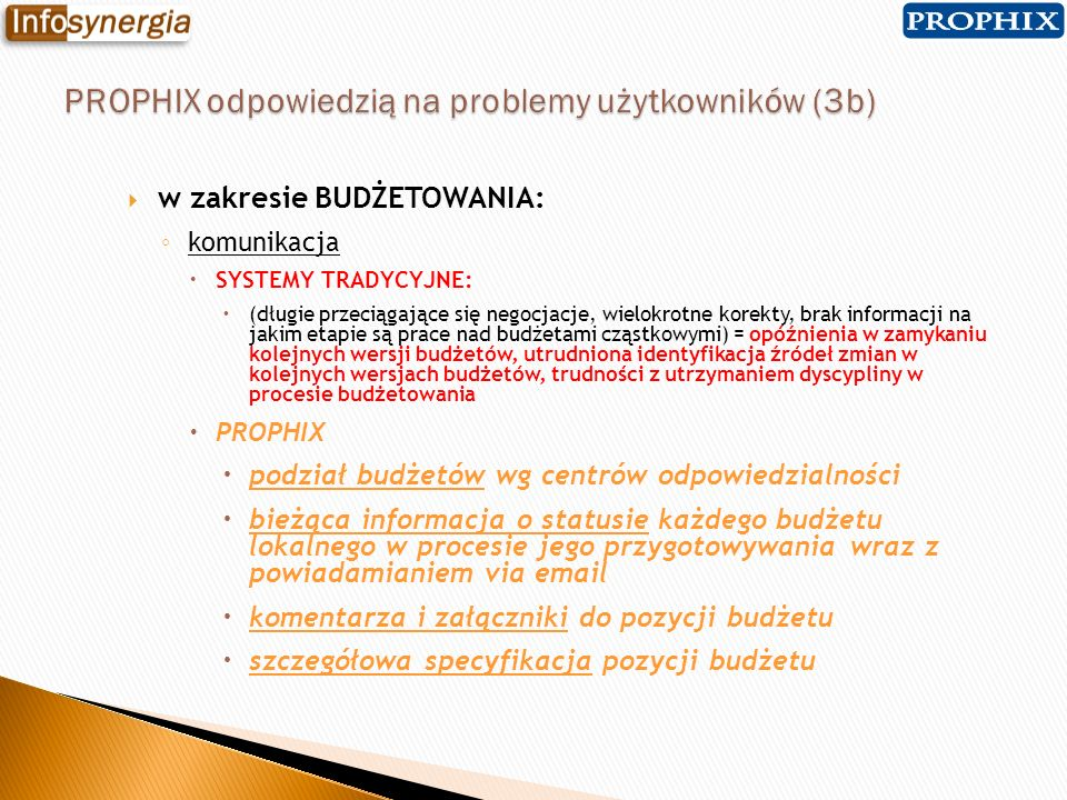 w zakresie BUDŻETOWANIA: komunikacja SYSTEMY TRADYCYJNE: (długie przeciągające się negocjacje, wielokrotne korekty, brak informacji na jakim etapie są