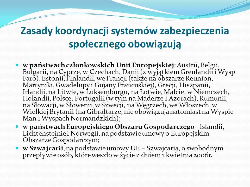 Zasady koordynacji systemów zabezpieczenia społecznego obowiązują w państwach członkowskich Unii Europejskiej: Austrii, Belgii, Bułgarii, na Cyprze, w
