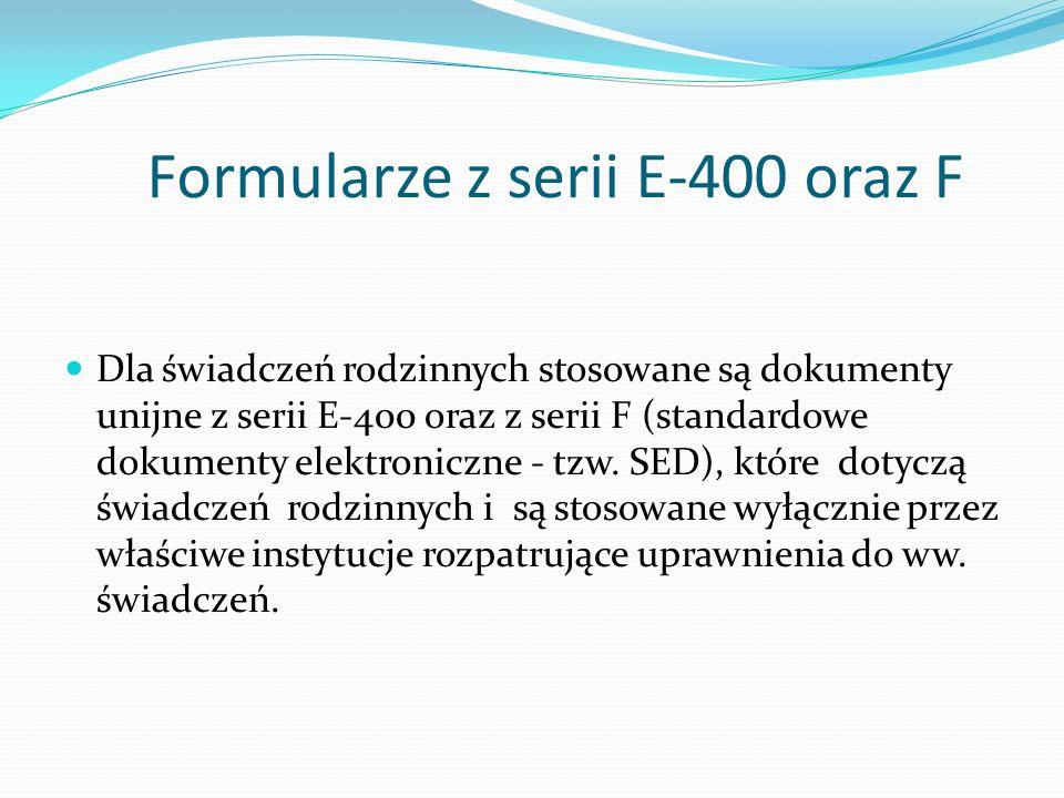 Formularze z serii E-400 oraz F Dla świadczeń rodzinnych stosowane są dokumenty unijne z serii E-400 oraz z serii F (standardowe dokumenty elektronicz