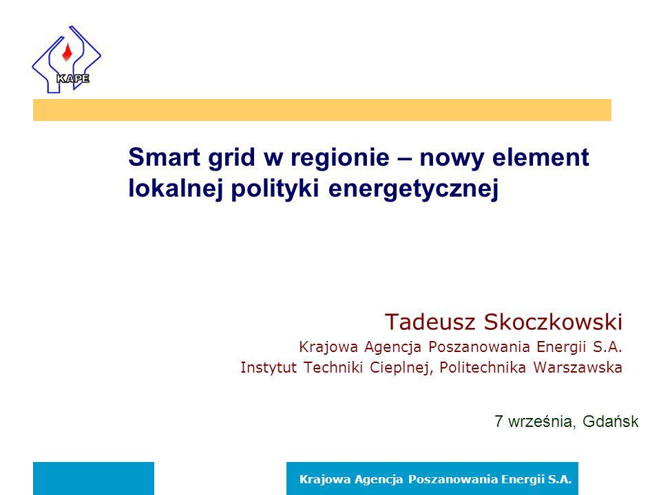 Krajowa Agencja Poszanowania Energii S.A. Smart grid w regionie – nowy element lokalnej polityki energetycznej Tadeusz Skoczkowski Krajowa Agencja Pos