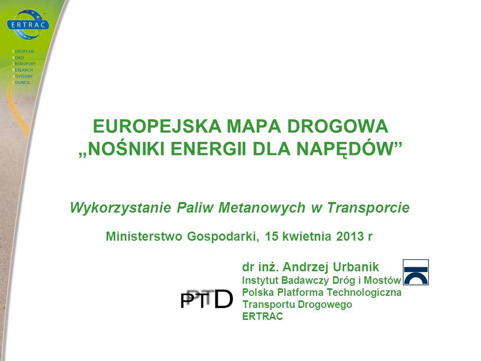 EUROPEJSKA MAPA DROGOWA NOŚNIKI ENERGII DLA NAPĘDÓW Wykorzystanie Paliw Metanowych w Transporcie Ministerstwo Gospodarki, 15 kwietnia 2013 r dr inż. A