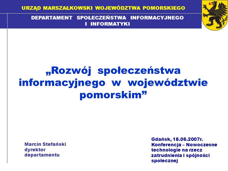 DEPARTAMENT SPOŁECZEŃSTWA INFORMACYJNEGO I INFORMATYKI Gdańsk, 18.06.2007r. Konferencja – Nowoczesne technologie na rzecz zatrudnienia i spójności spo
