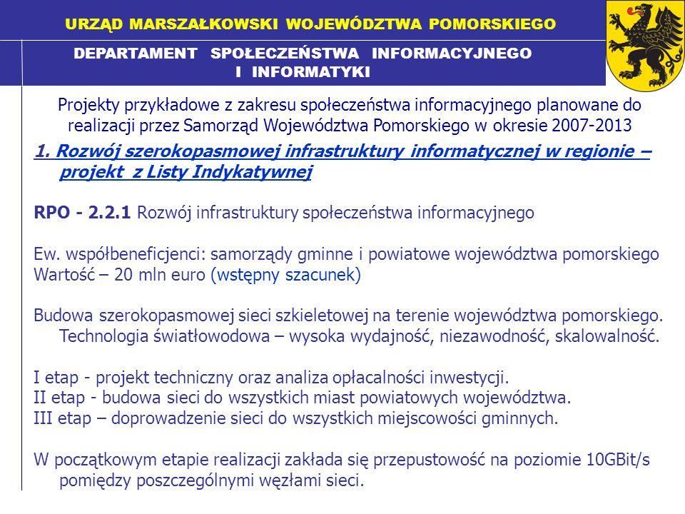 DEPARTAMENT SPOŁECZEŃSTWA INFORMACYJNEGO I INFORMATYKI URZĄD MARSZAŁKOWSKI WOJEWÓDZTWA POMORSKIEGO Projekty przykładowe z zakresu społeczeństwa informacyjnego planowane do realizacji przez Samorząd Województwa Pomorskiego w okresie 2007-2013 1.