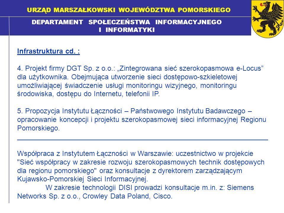 DEPARTAMENT SPOŁECZEŃSTWA INFORMACYJNEGO I INFORMATYKI URZĄD MARSZAŁKOWSKI WOJEWÓDZTWA POMORSKIEGO Infrastruktura cd. : 4. Projekt firmy DGT Sp. z o.o