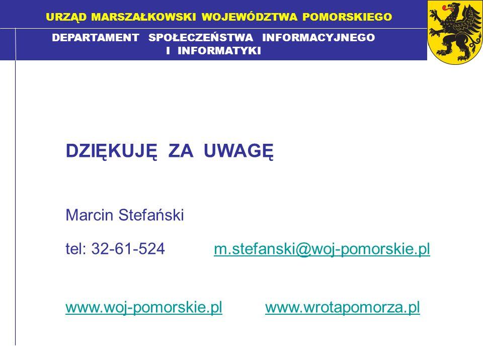 DEPARTAMENT SPOŁECZEŃSTWA INFORMACYJNEGO I INFORMATYKI URZĄD MARSZAŁKOWSKI WOJEWÓDZTWA POMORSKIEGO DZIĘKUJĘ ZA UWAGĘ Marcin Stefański tel: 32-61-524 m