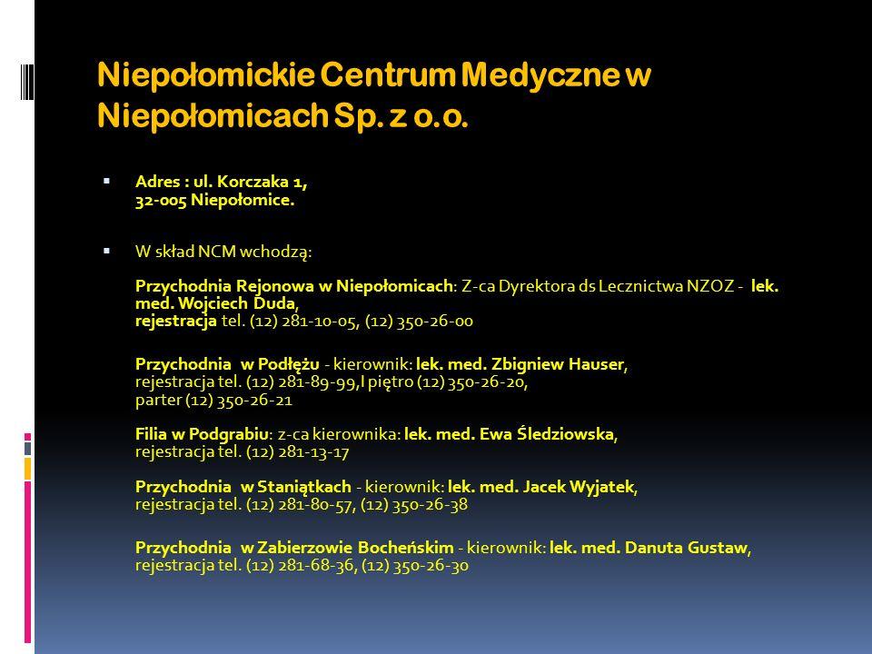 Niepo ł omickie Centrum Medyczne w Niepo ł omicach Sp. z o.o. Adres : ul. Korczaka 1, 32-005 Niepołomice. W skład NCM wchodzą: Przychodnia Rejonowa w
