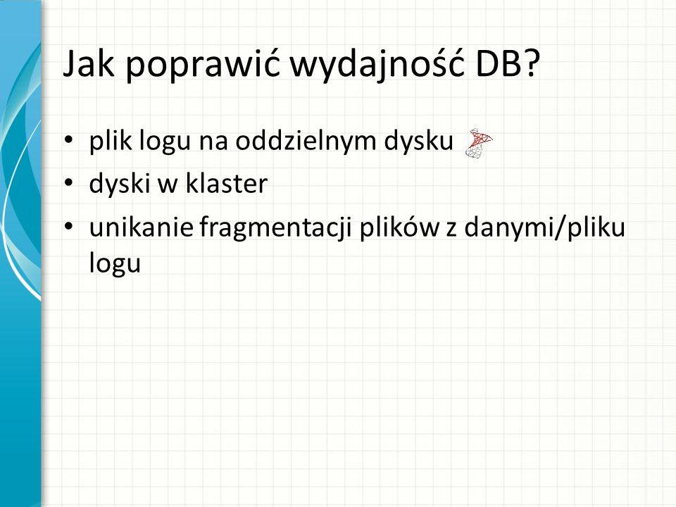 Jak poprawić wydajność DB? plik logu na oddzielnym dysku dyski w klaster unikanie fragmentacji plików z danymi/pliku logu