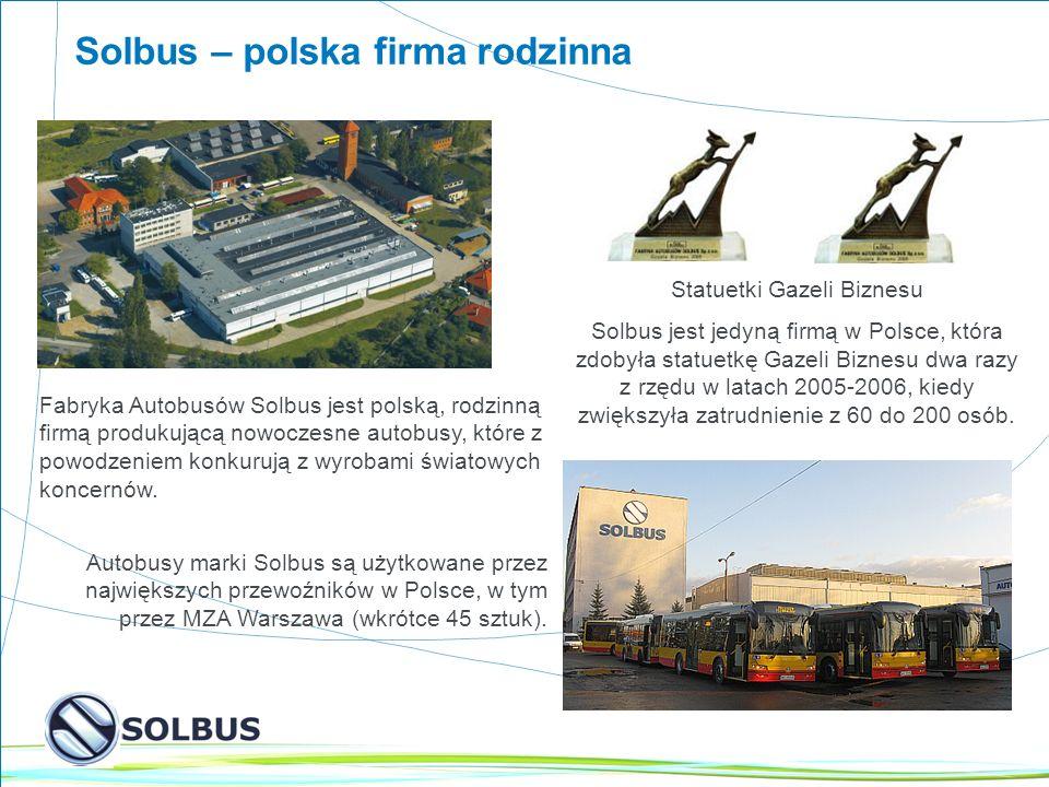 2 Fabryka Autobusów Solbus jest polską, rodzinną firmą produkującą nowoczesne autobusy, które z powodzeniem konkurują z wyrobami światowych koncernów.