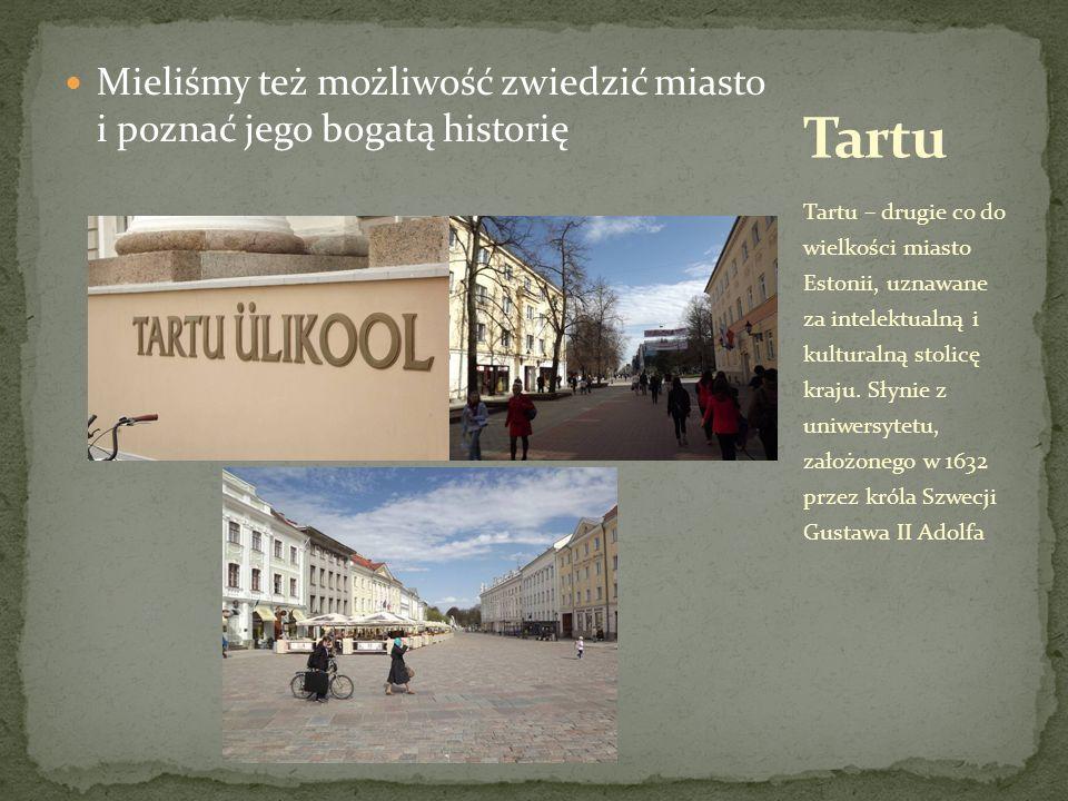Mieliśmy też możliwość zwiedzić miasto i poznać jego bogatą historię Tartu – drugie co do wielkości miasto Estonii, uznawane za intelektualną i kulturalną stolicę kraju.