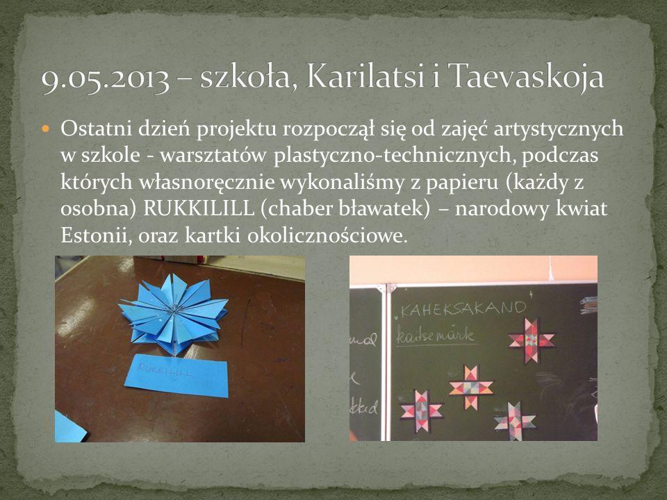 Ostatni dzień projektu rozpoczął się od zajęć artystycznych w szkole - warsztatów plastyczno-technicznych, podczas których własnoręcznie wykonaliśmy z papieru (każdy z osobna) RUKKILILL (chaber bławatek) – narodowy kwiat Estonii, oraz kartki okolicznościowe.
