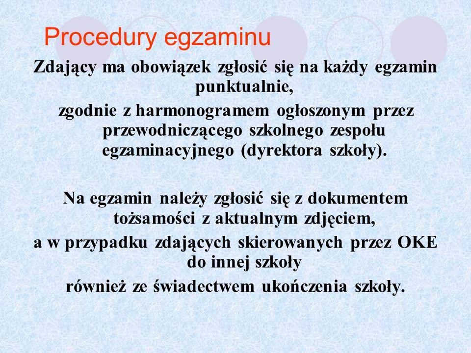 Procedury egzaminu Zdający ma obowiązek zgłosić się na każdy egzamin punktualnie, zgodnie z harmonogramem ogłoszonym przez przewodniczącego szkolnego zespołu egzaminacyjnego (dyrektora szkoły).