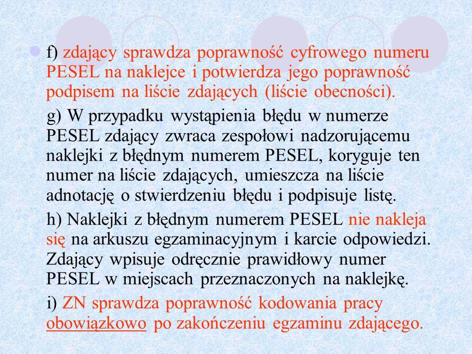 f) zdający sprawdza poprawność cyfrowego numeru PESEL na naklejce i potwierdza jego poprawność podpisem na liście zdających (liście obecności).