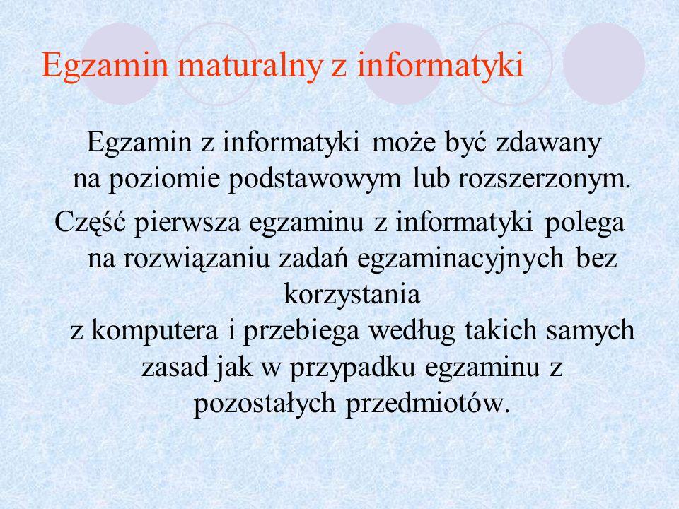 Egzamin maturalny z informatyki Egzamin z informatyki może być zdawany na poziomie podstawowym lub rozszerzonym.
