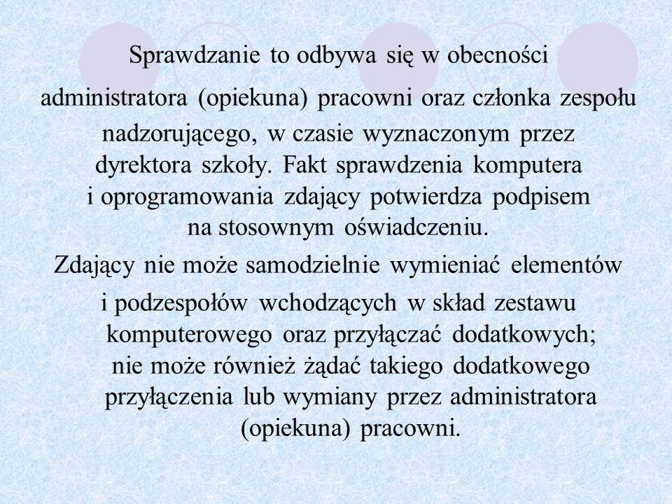 Sprawdzanie to odbywa się w obecności administratora (opiekuna) pracowni oraz członka zespołu nadzorującego, w czasie wyznaczonym przez dyrektora szkoły.