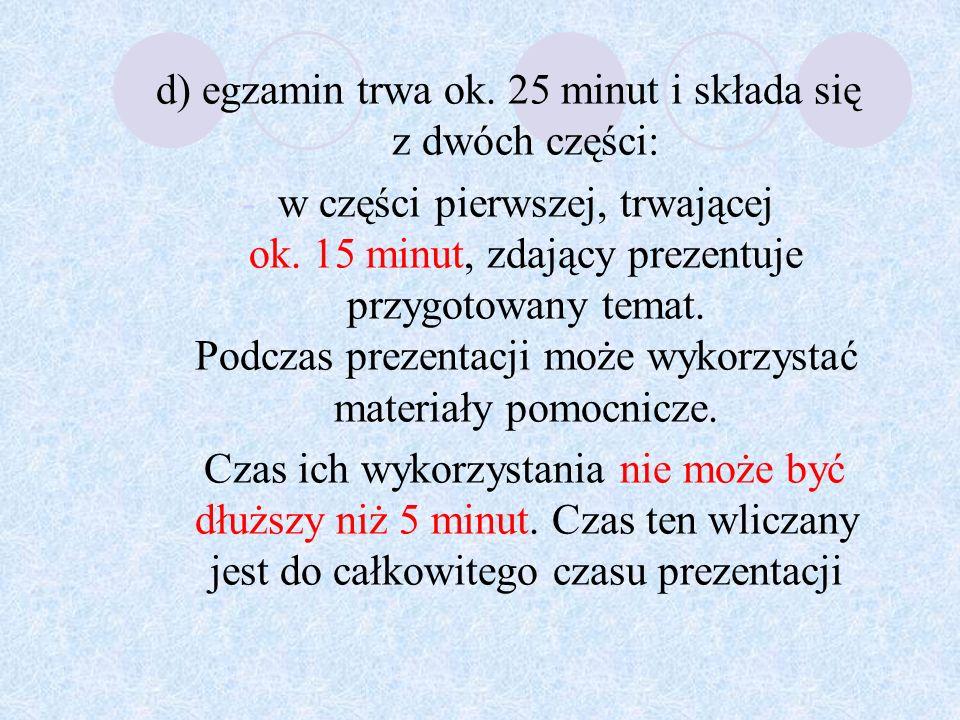 d) egzamin trwa ok. 25 minut i składa się z dwóch części: -w części pierwszej, trwającej ok.