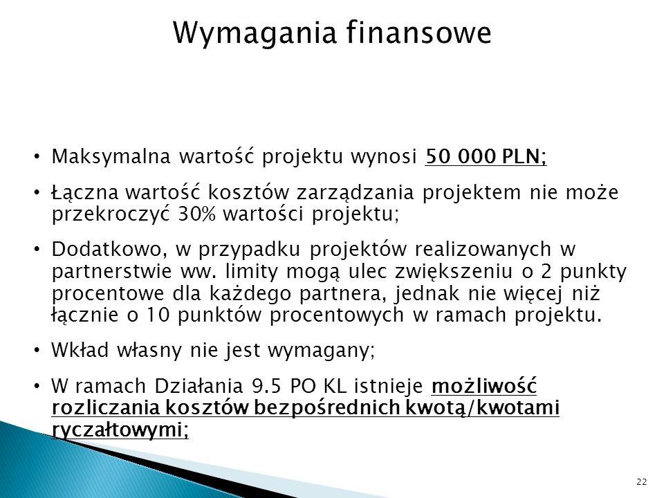Maksymalna wartość projektu wynosi 50 000 PLN; Łączna wartość kosztów zarządzania projektem nie może przekroczyć 30% wartości projektu; Dodatkowo, w przypadku projektów realizowanych w partnerstwie ww.
