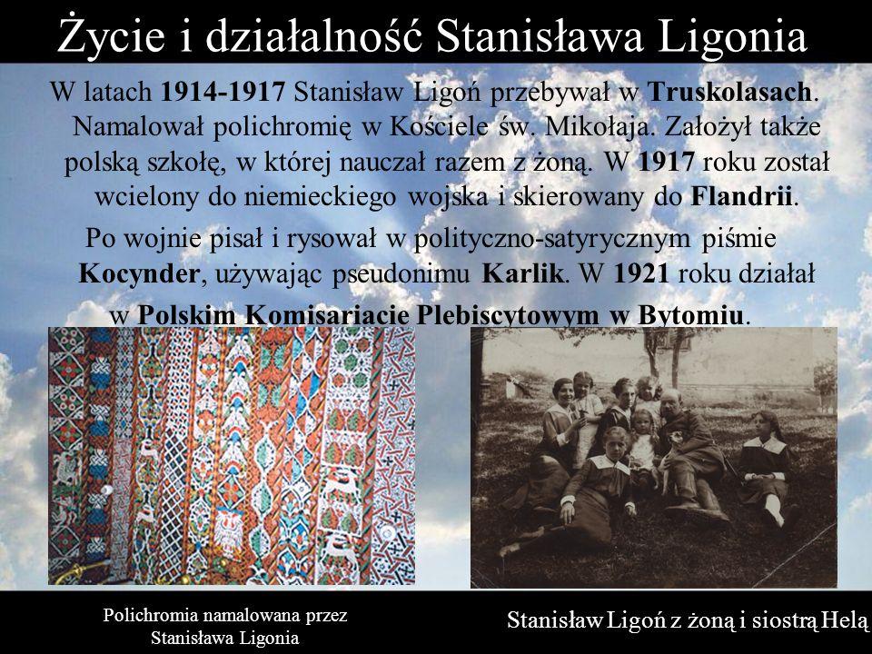 W latach 1914-1917 Stanisław Ligoń przebywał w Truskolasach. Namalował polichromię w Kościele św. Mikołaja. Założył także polską szkołę, w której nauc