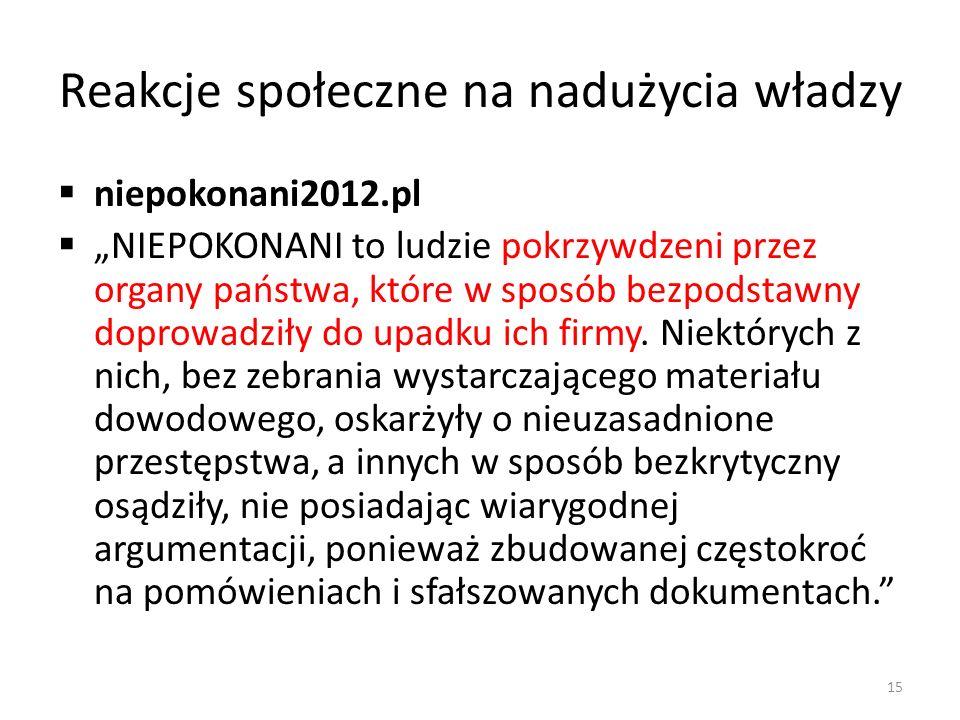 Reakcje społeczne na nadużycia władzy niepokonani2012.pl NIEPOKONANI to ludzie pokrzywdzeni przez organy państwa, które w sposób bezpodstawny doprowadziły do upadku ich firmy.
