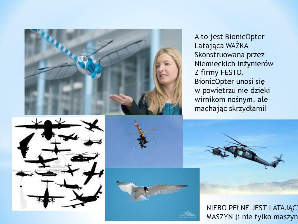 A to jest BionicOpter Latająca WAŻKA Skonstruowana przez Niemieckich inżynierów Z firmy FESTO. BionicOpter unosi się w powietrzu nie dzięki wirnikom n