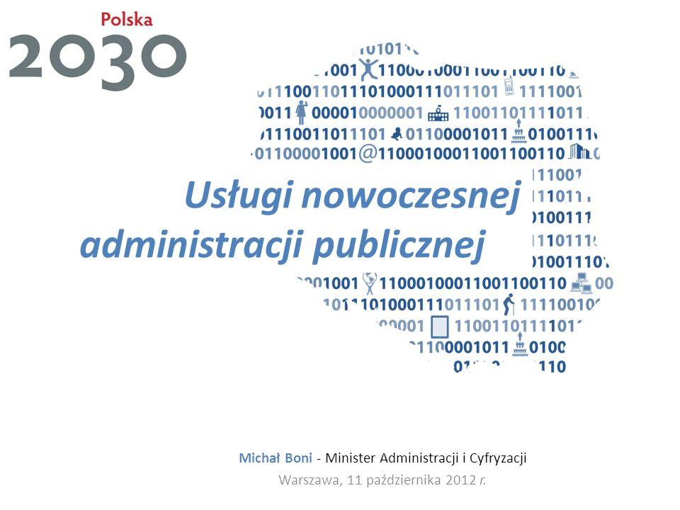 Michał Boni - Minister Administracji i Cyfryzacji Warszawa, 11 października 2012 r. Usługi nowoczesnej administracji publicznej