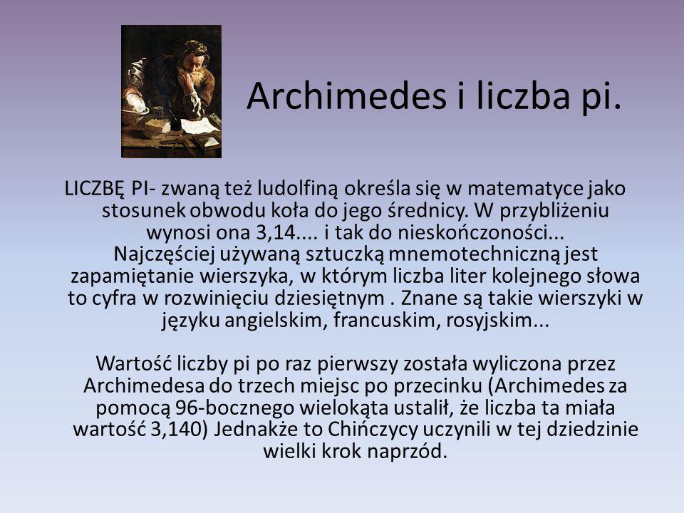 Archimedes i liczba pi. LICZBĘ PI- zwaną też ludolfiną określa się w matematyce jako stosunek obwodu koła do jego średnicy. W przybliżeniu wynosi ona