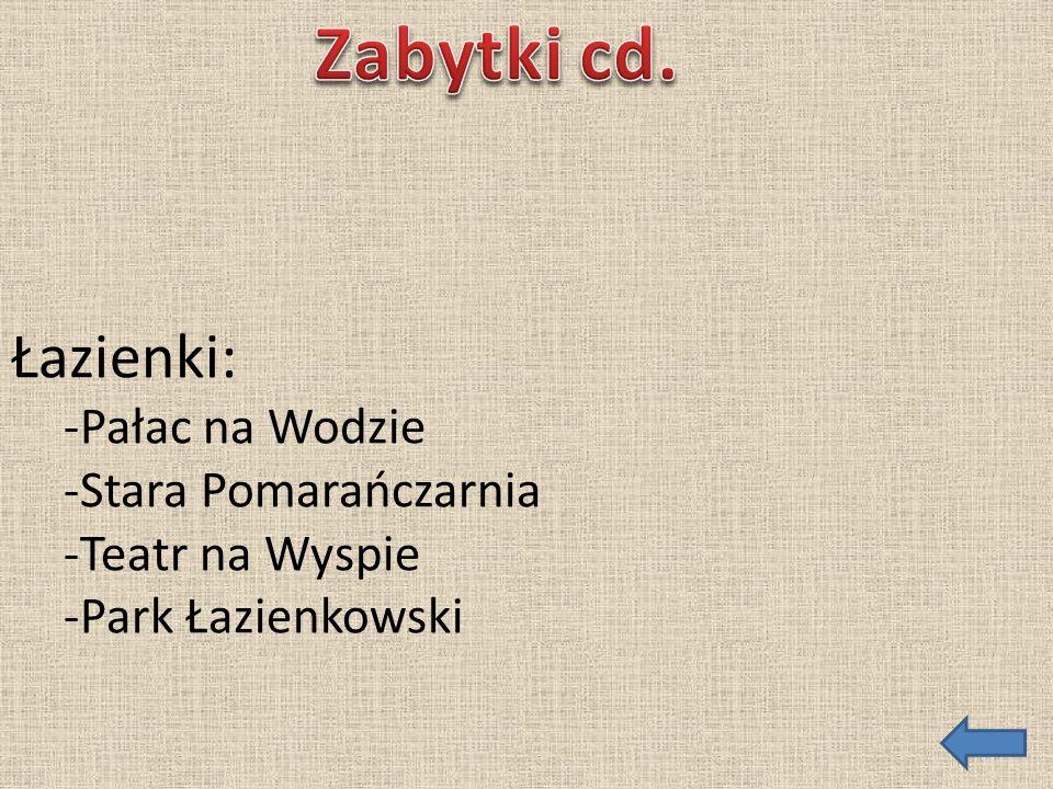 Łazienki: -Pałac na Wodzie -Stara Pomarańczarnia -Teatr na Wyspie -Park Łazienkowski