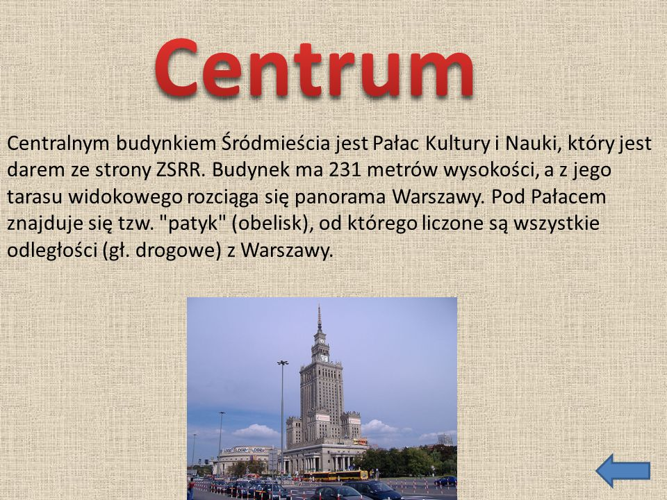 Centralnym budynkiem Śródmieścia jest Pałac Kultury i Nauki, który jest darem ze strony ZSRR. Budynek ma 231 metrów wysokości, a z jego tarasu widokow