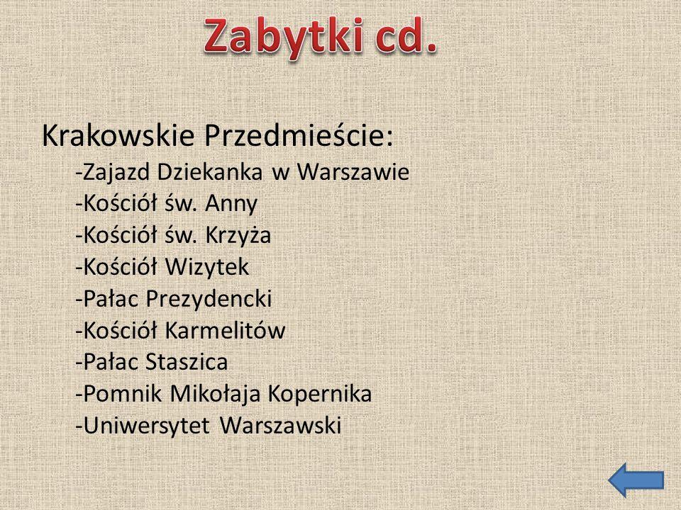 Krakowskie Przedmieście: -Zajazd Dziekanka w Warszawie -Kościół św. Anny -Kościół św. Krzyża -Kościół Wizytek -Pałac Prezydencki -Kościół Karmelitów -