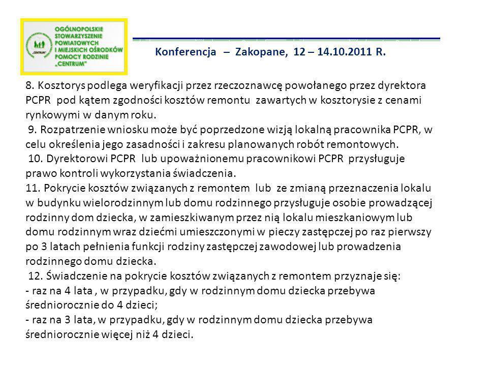 Konferencja – Zakopane, 12 – 14.10.2011 R. 8. Kosztorys podlega weryfikacji przez rzeczoznawcę powołanego przez dyrektora PCPR pod kątem zgodności kos