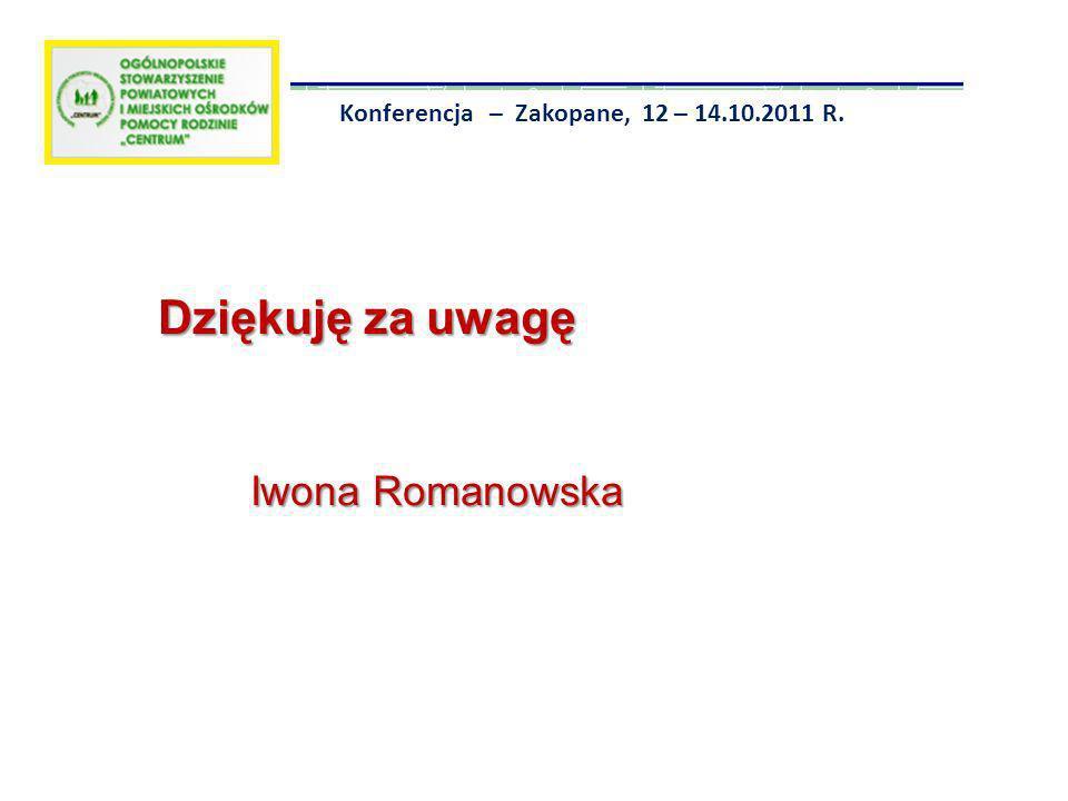 Konferencja – Zakopane, 12 – 14.10.2011 R. Dziękuję za uwagę Iwona Romanowska