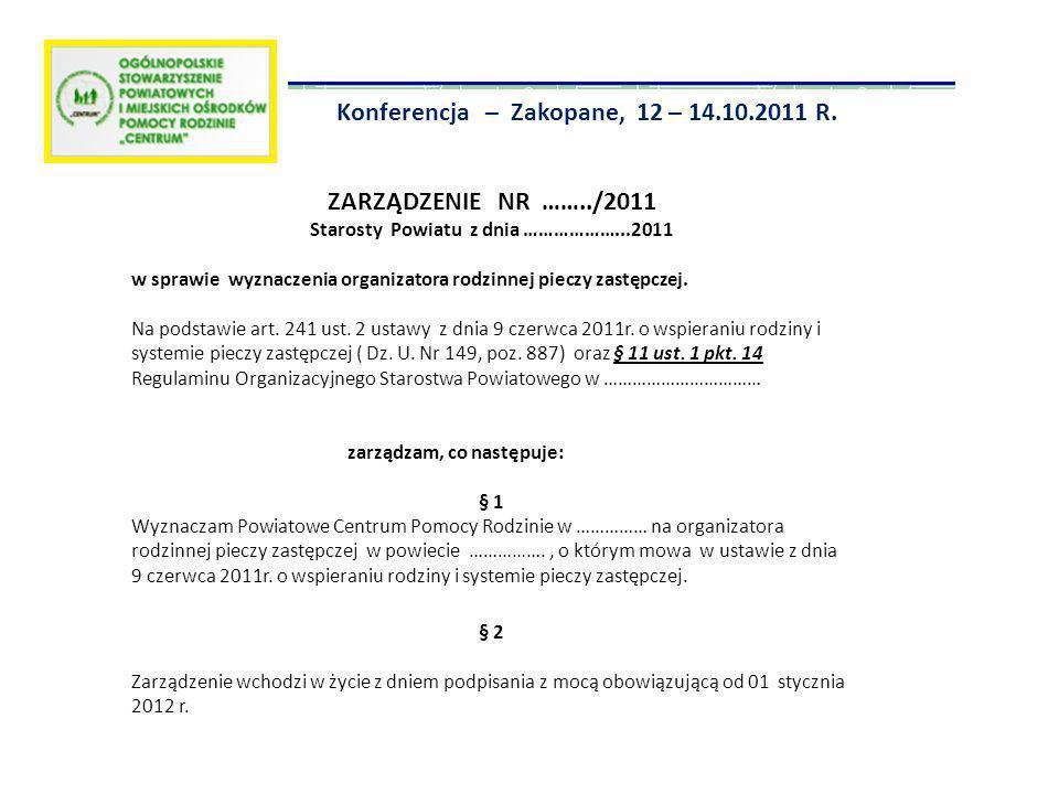 ZARZĄDZENIE NR ……../2011 Starosty Powiatu z dnia ………………...2011 w sprawie wyznaczenia organizatora rodzinnej pieczy zastępczej. Na podstawie art. 241 u