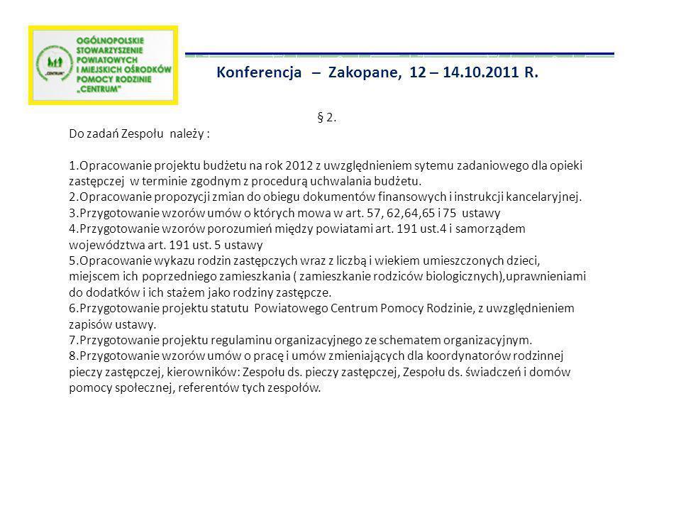 Konferencja – Zakopane, 12 – 14.10.2011 R. § 2. Do zadań Zespołu należy : 1.Opracowanie projektu budżetu na rok 2012 z uwzględnieniem sytemu zadaniowe