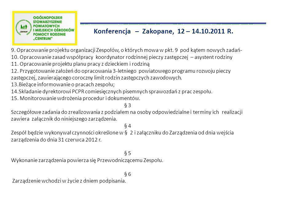 Konferencja – Zakopane, 12 – 14.10.2011 R. 9. Opracowanie projektu organizacji Zespołów, o których mowa w pkt. 9 pod kątem nowych zadań- 10. Opracowan