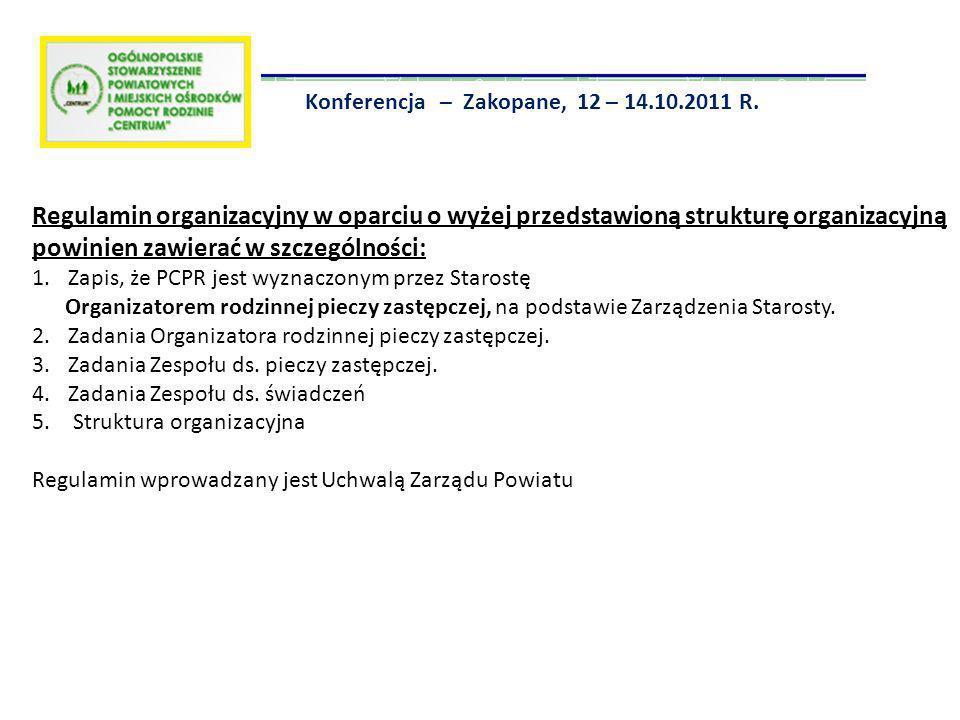 Konferencja – Zakopane, 12 – 14.10.2011 R. Regulamin organizacyjny w oparciu o wyżej przedstawioną strukturę organizacyjną powinien zawierać w szczegó