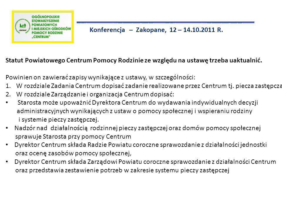 Konferencja – Zakopane, 12 – 14.10.2011 R. Statut Powiatowego Centrum Pomocy Rodzinie ze względu na ustawę trzeba uaktualnić. Powinien on zawierać zap