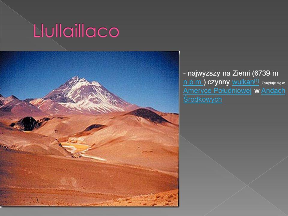 - najwyższy na Ziemi (6739 m n.p.m.) czynny wulkan [1]. Znajduje się w Ameryce Południowej w Andach Środkowych n.p.m.wulkan [1] Ameryce PołudniowejAnd
